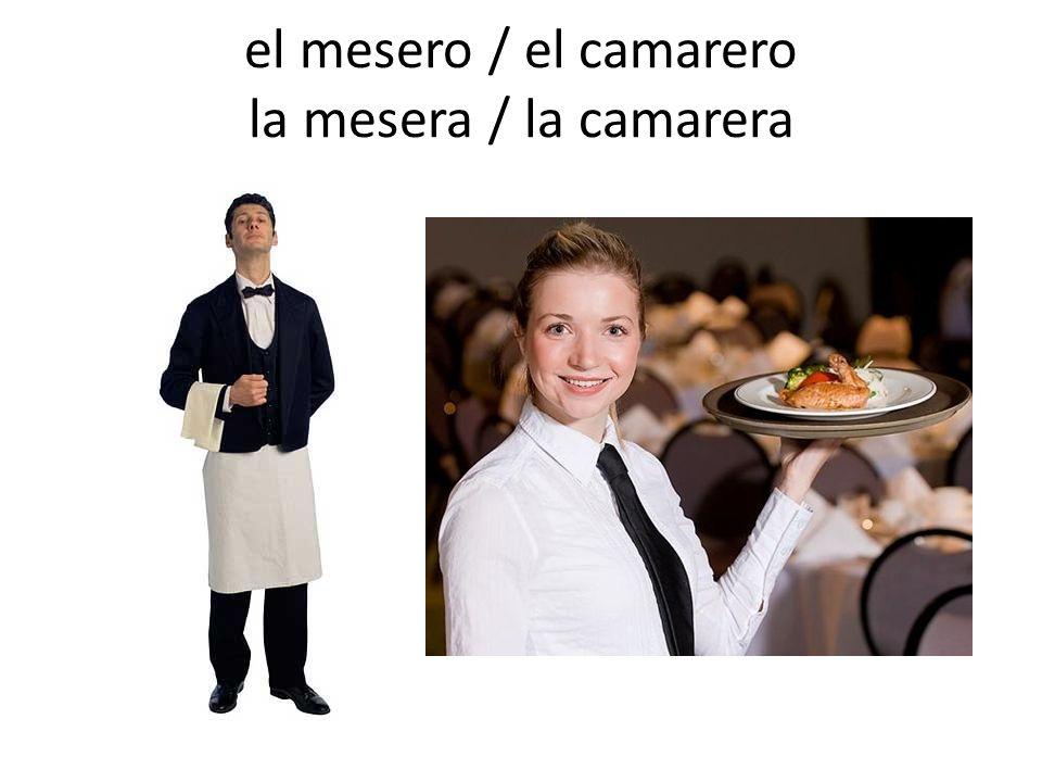 el mesero / el camarero la mesera / la camarera