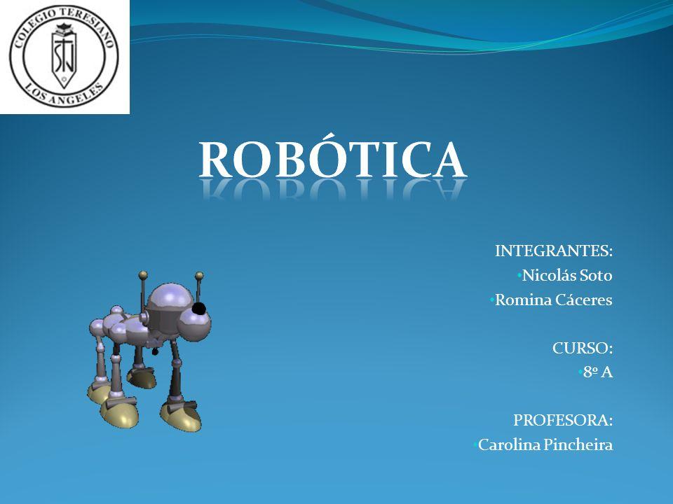 Robótica INTEGRANTES: Nicolás Soto Romina Cáceres CURSO: 8º A
