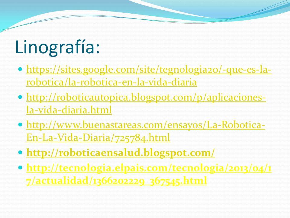 Linografía: https://sites.google.com/site/tegnologia20/-que-es-la-robotica/la-robotica-en-la-vida-diaria.