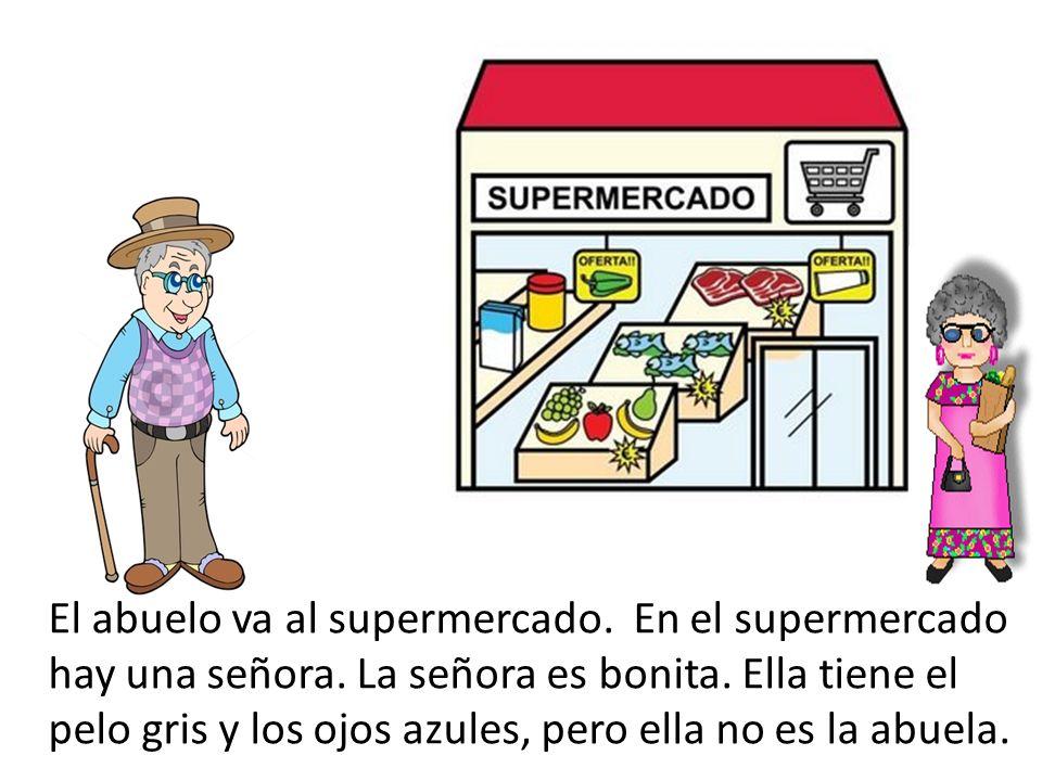 El abuelo va al supermercado. En el supermercado hay una señora