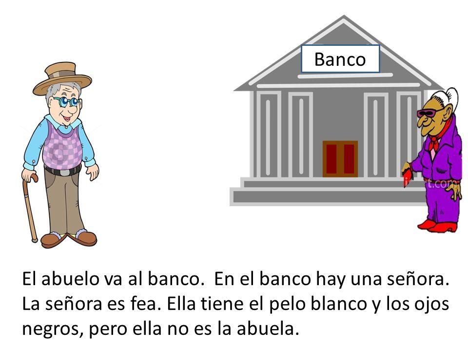 Banco El abuelo va al banco. En el banco hay una señora.
