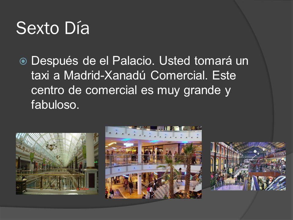 Sexto Día Después de el Palacio. Usted tomará un taxi a Madrid-Xanadú Comercial.