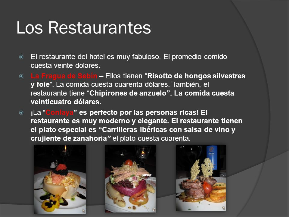 Los Restaurantes El restaurante del hotel es muy fabuloso. El promedio comido cuesta veinte dolares.