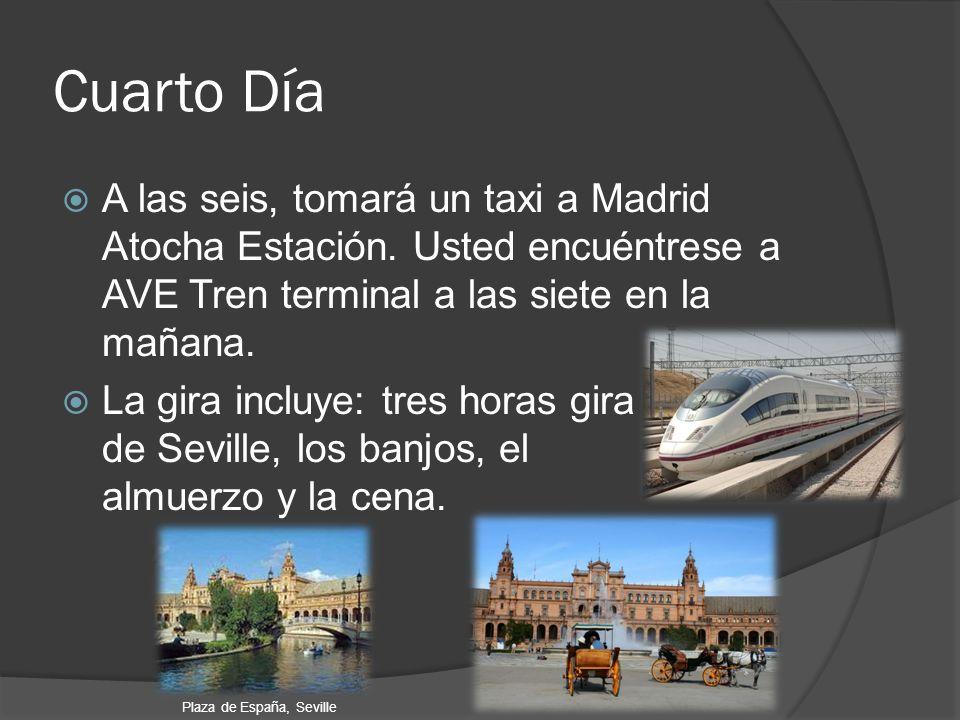 Cuarto Día A las seis, tomará un taxi a Madrid Atocha Estación. Usted encuéntrese a AVE Tren terminal a las siete en la mañana.