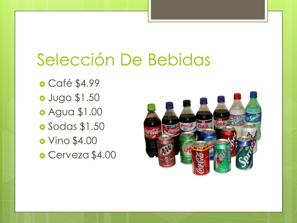 Selección De Bebidas Café $4.99 Jugo $1.50 Agua $1.00 Sodas $1.50
