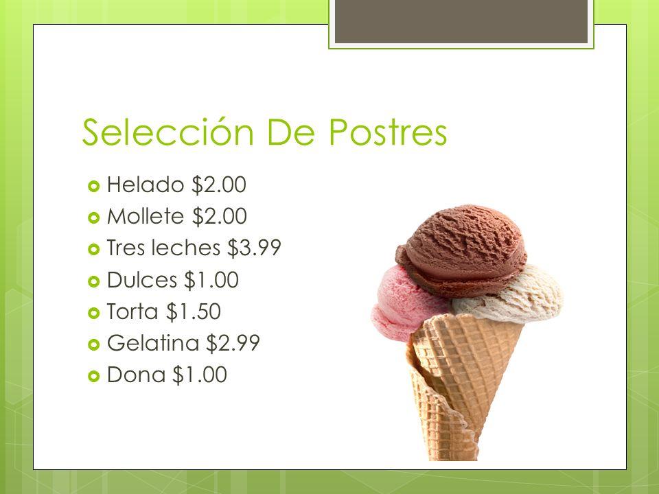 Selección De Postres Helado $2.00 Mollete $2.00 Tres leches $3.99