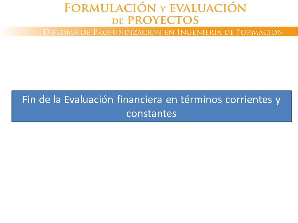 Fin de la Evaluación financiera en términos corrientes y constantes