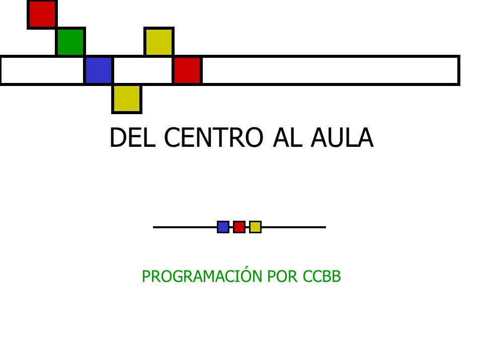 DEL CENTRO AL AULA PROGRAMACIÓN POR CCBB