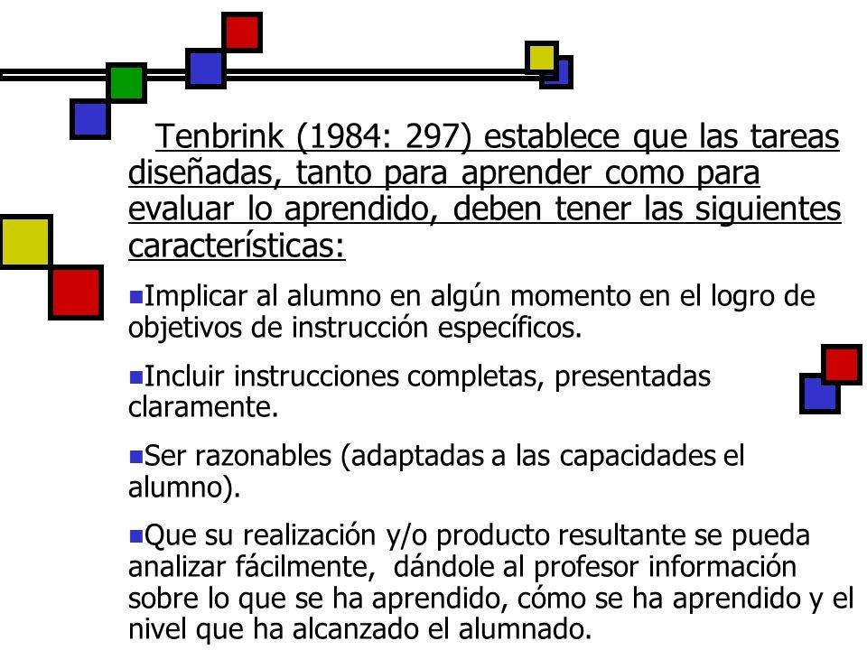 Tenbrink (1984: 297) establece que las tareas diseñadas, tanto para aprender como para evaluar lo aprendido, deben tener las siguientes características: