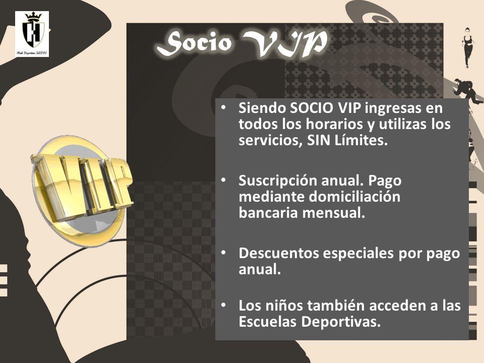 Socio VIP Siendo SOCIO VIP ingresas en todos los horarios y utilizas los servicios, SIN Límites.