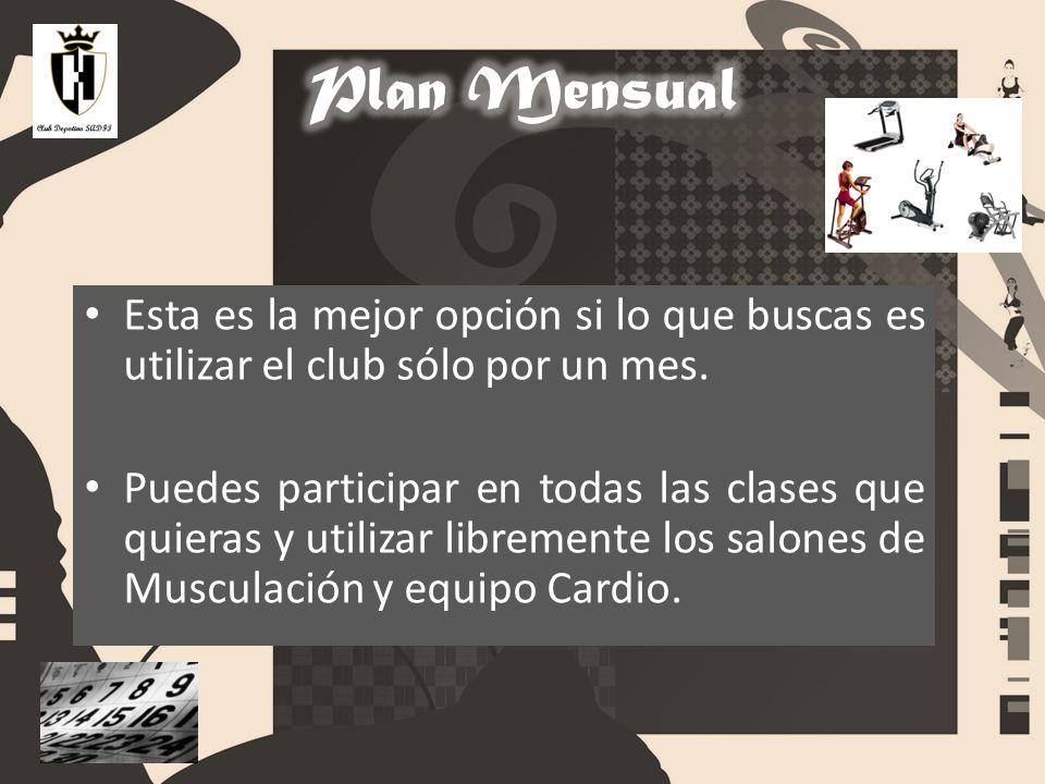 Plan Mensual Esta es la mejor opción si lo que buscas es utilizar el club sólo por un mes.