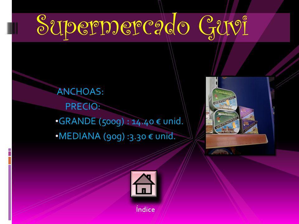 Supermercado Guvi ANCHOAS: PRECIO: GRANDE (500g) : 14.40 € unid.