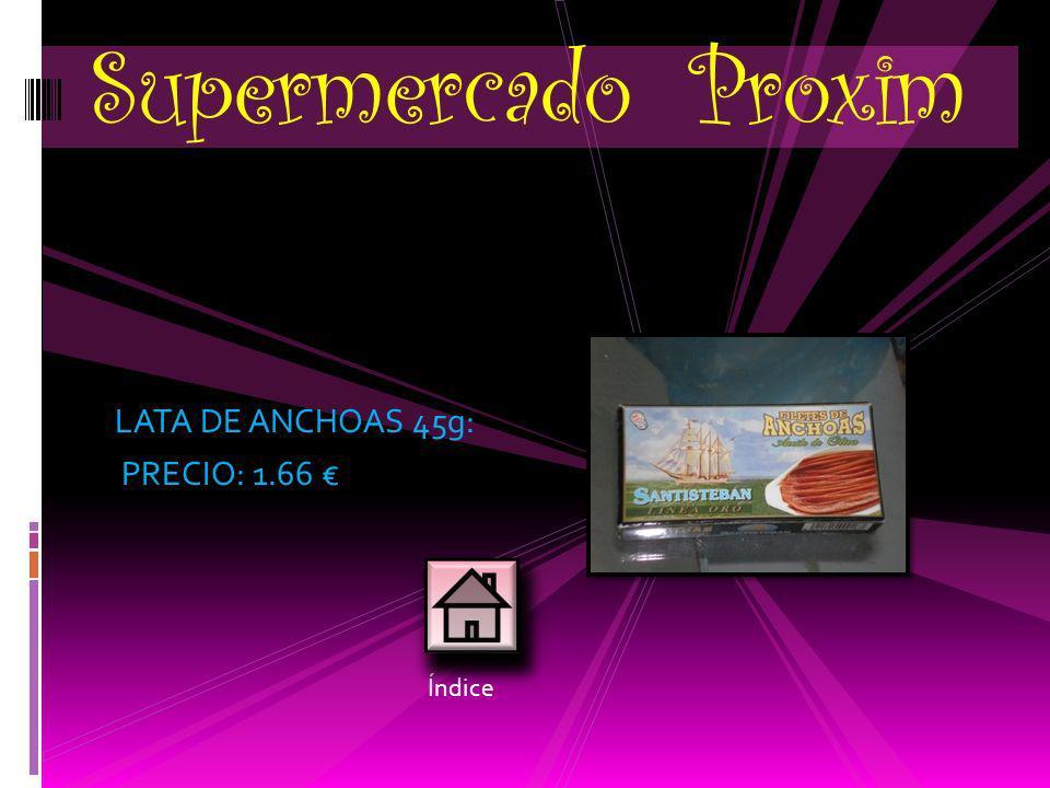Supermercado Proxim LATA DE ANCHOAS 45g: PRECIO: 1.66 € Índice