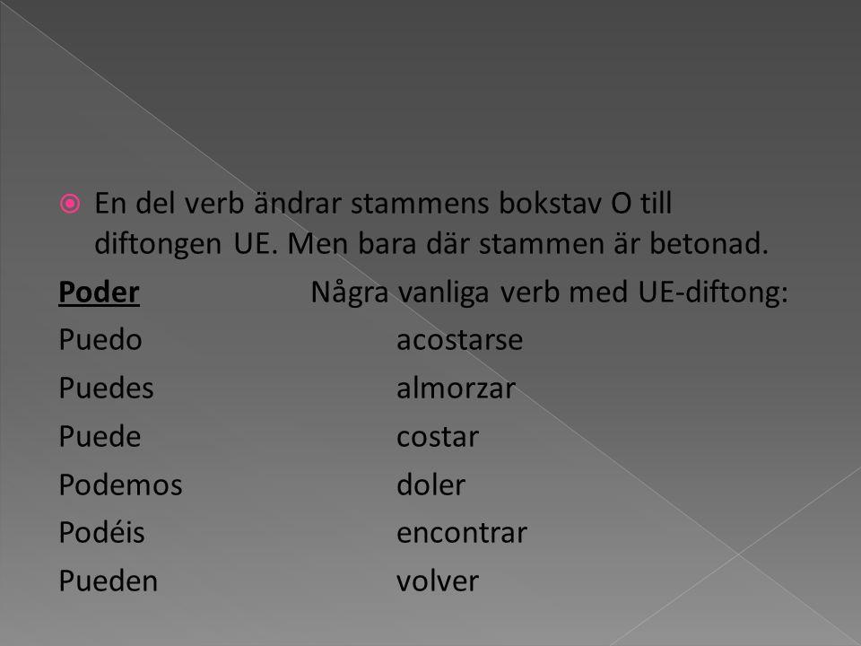 En del verb ändrar stammens bokstav O till diftongen UE
