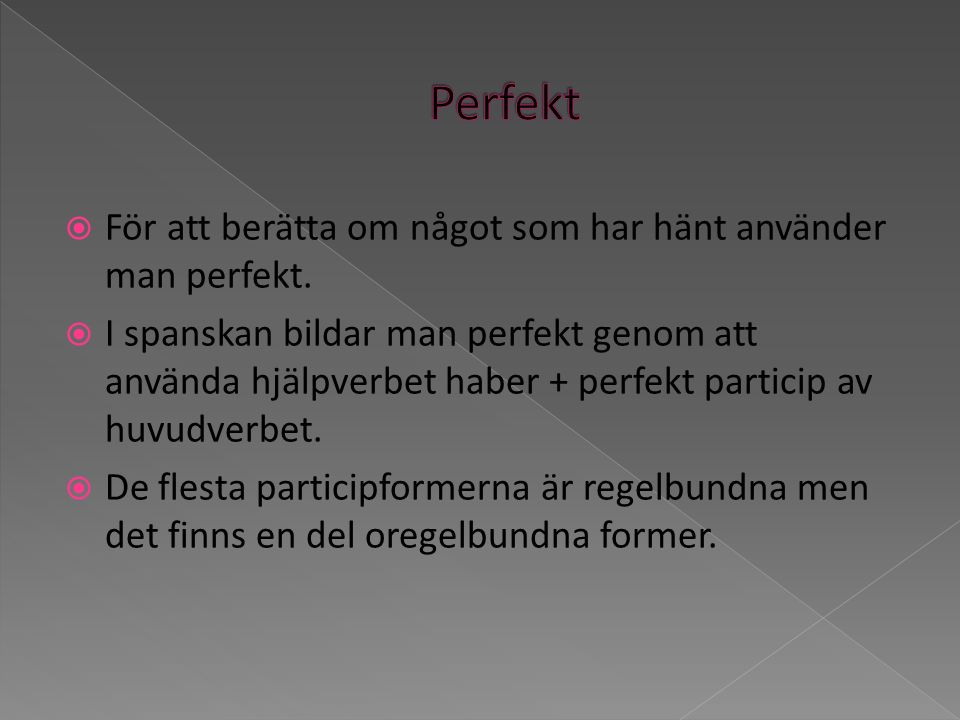 Perfekt För att berätta om något som har hänt använder man perfekt.