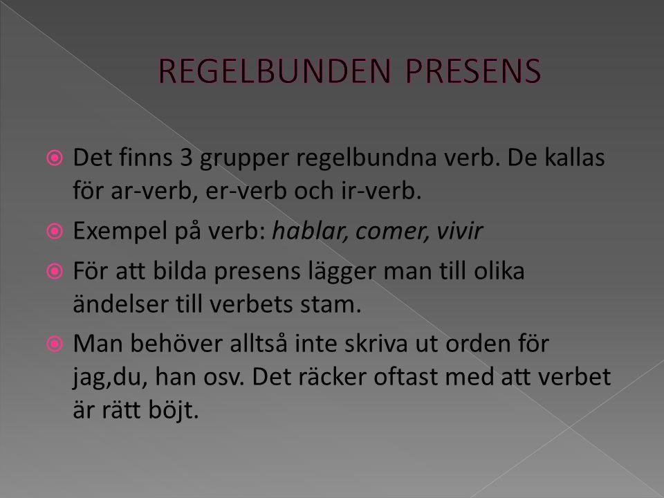REGELBUNDEN PRESENS Det finns 3 grupper regelbundna verb. De kallas för ar-verb, er-verb och ir-verb.
