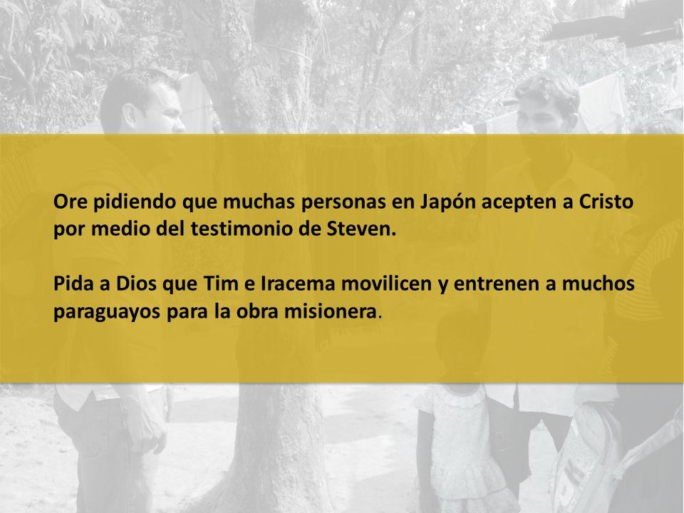 Ore pidiendo que muchas personas en Japón acepten a Cristo por medio del testimonio de Steven.
