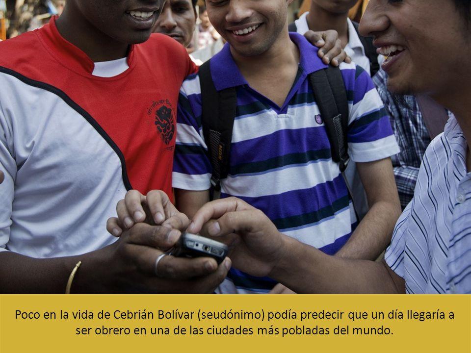 Poco en la vida de Cebrián Bolívar (seudónimo) podía predecir que un día llegaría a ser obrero en una de las ciudades más pobladas del mundo.