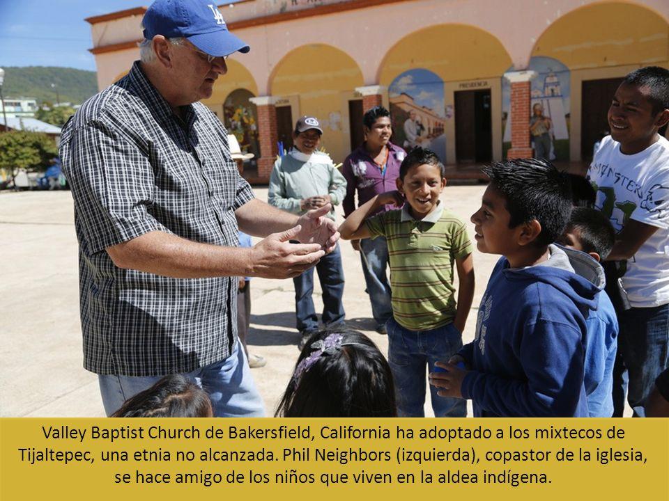 Valley Baptist Church de Bakersfield, California ha adoptado a los mixtecos de Tijaltepec, una etnia no alcanzada.