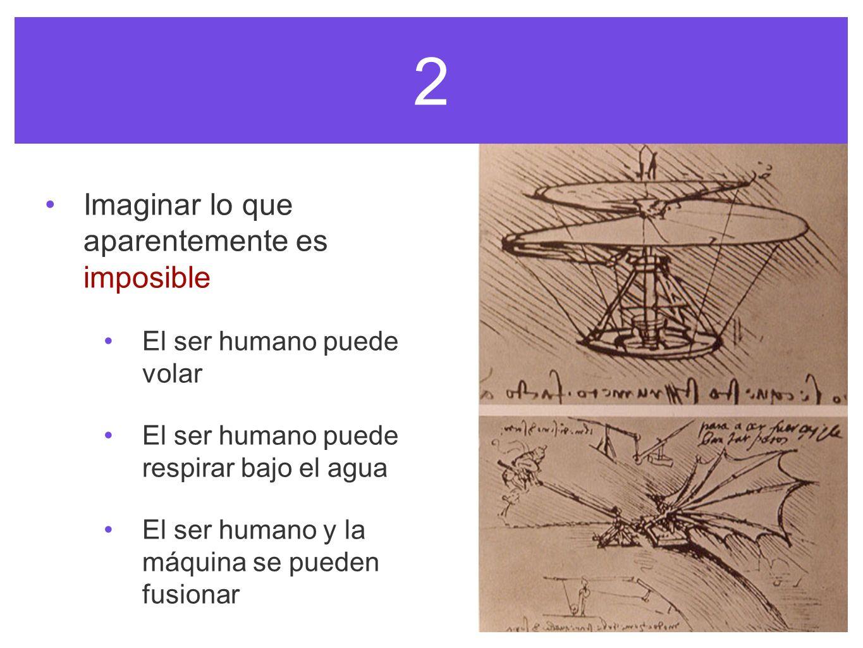 2 Imaginar lo que aparentemente es imposible El ser humano puede volar