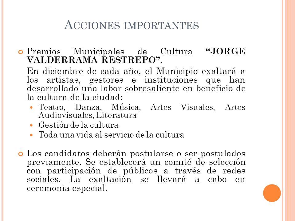 Acciones importantes Premios Municipales de Cultura JORGE VALDERRAMA RESTREPO .