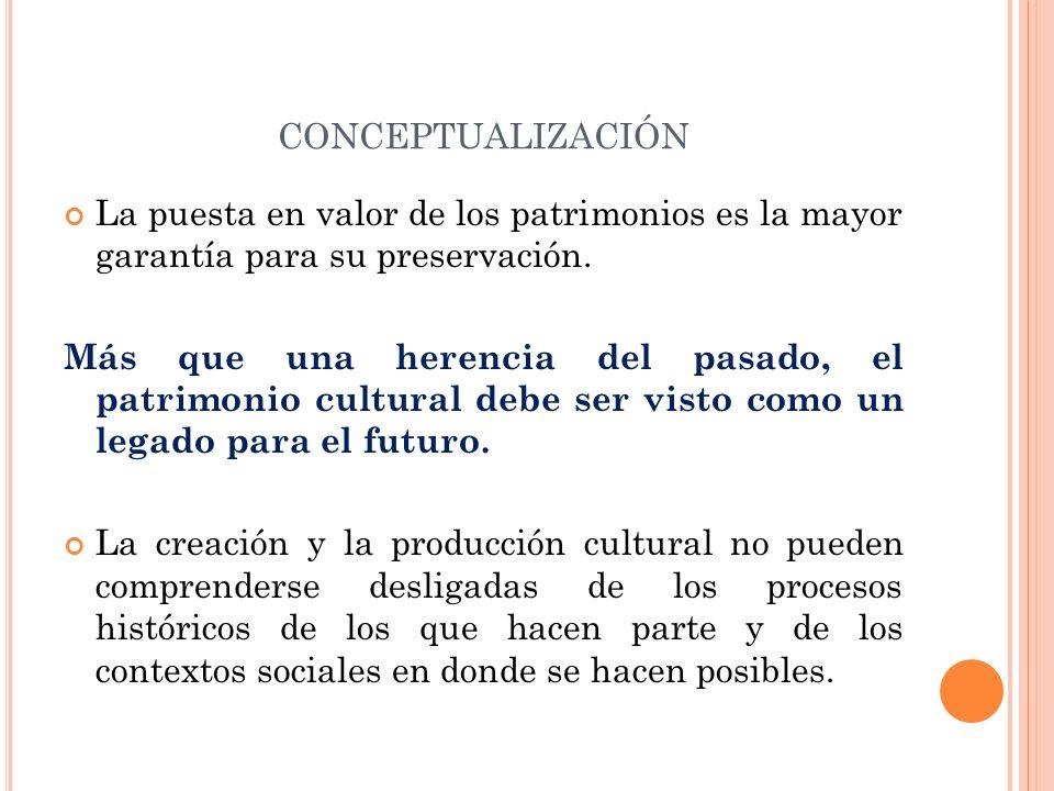 conceptualización La puesta en valor de los patrimonios es la mayor garantía para su preservación.
