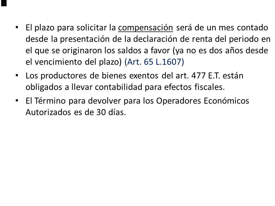 El plazo para solicitar la compensación será de un mes contado desde la presentación de la declaración de renta del periodo en el que se originaron los saldos a favor (ya no es dos años desde el vencimiento del plazo) (Art. 65 L.1607)