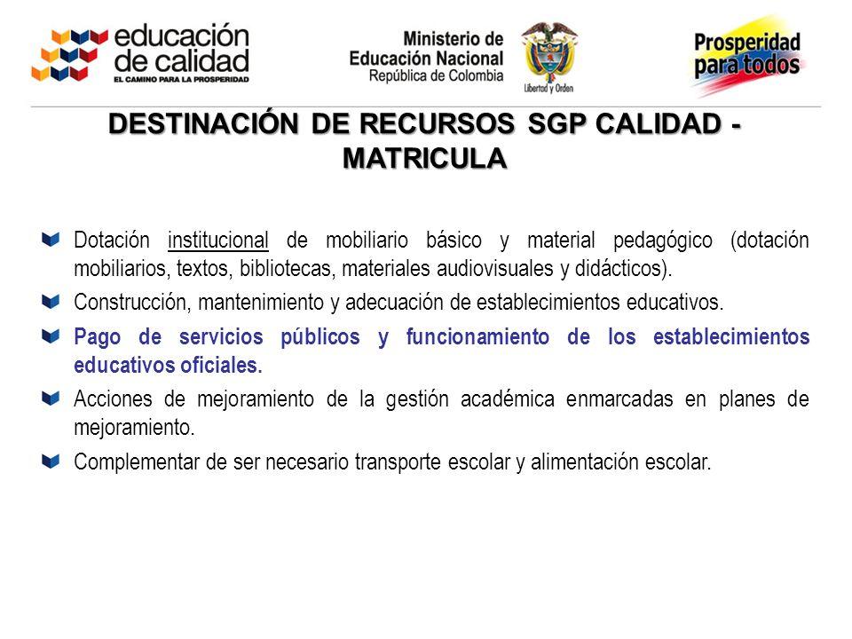 DESTINACIÓN DE RECURSOS SGP CALIDAD - MATRICULA