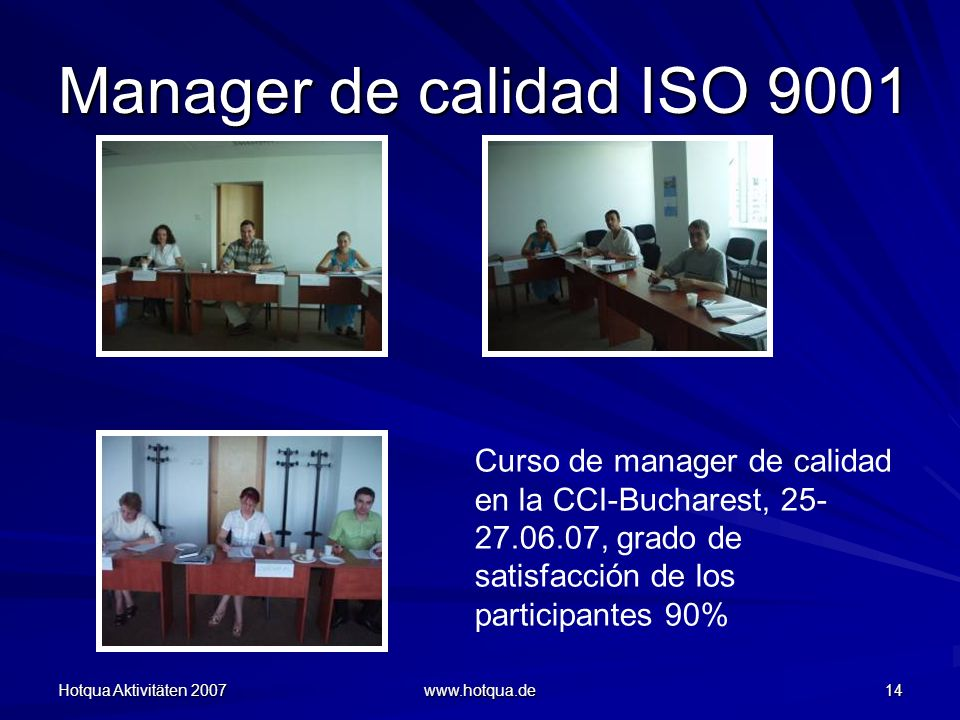 Manager de calidad ISO 9001 Curso de manager de calidad en la CCI-Bucharest, 25-27.06.07, grado de satisfacción de los participantes 90%