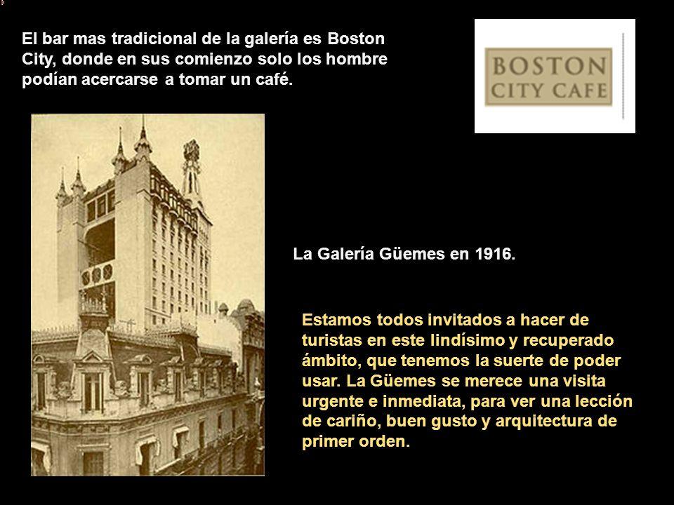 El bar mas tradicional de la galería es Boston City, donde en sus comienzo solo los hombre podían acercarse a tomar un café.