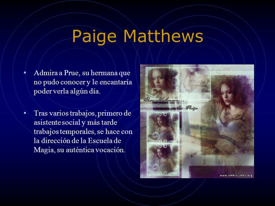 Paige Matthews Admira a Prue, su hermana que no pudo conocer y le encantaría poder verla algún día.