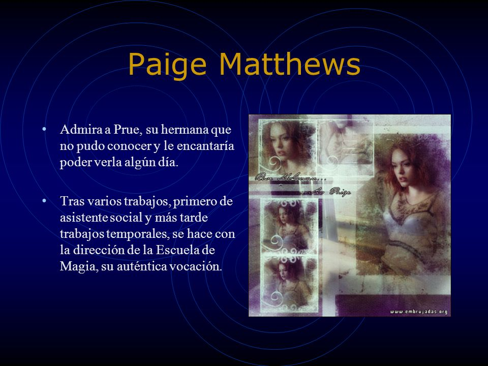 Paige MatthewsAdmira a Prue, su hermana que no pudo conocer y le encantaría poder verla algún día.