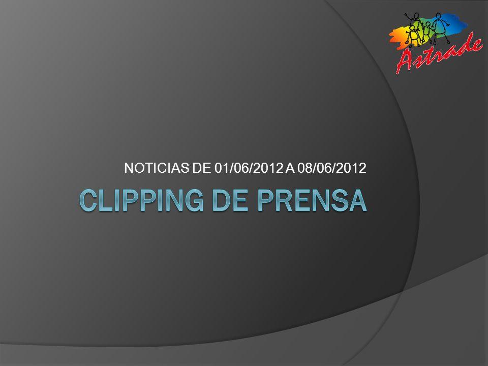 NOTICIAS DE 01/06/2012 A 08/06/2012 CLIPPING DE PRENSA