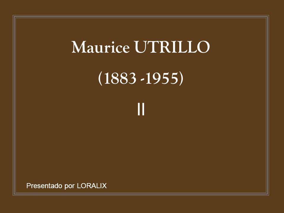 Maurice UTRILLO (1883 -1955) II Presentado por LORALIX