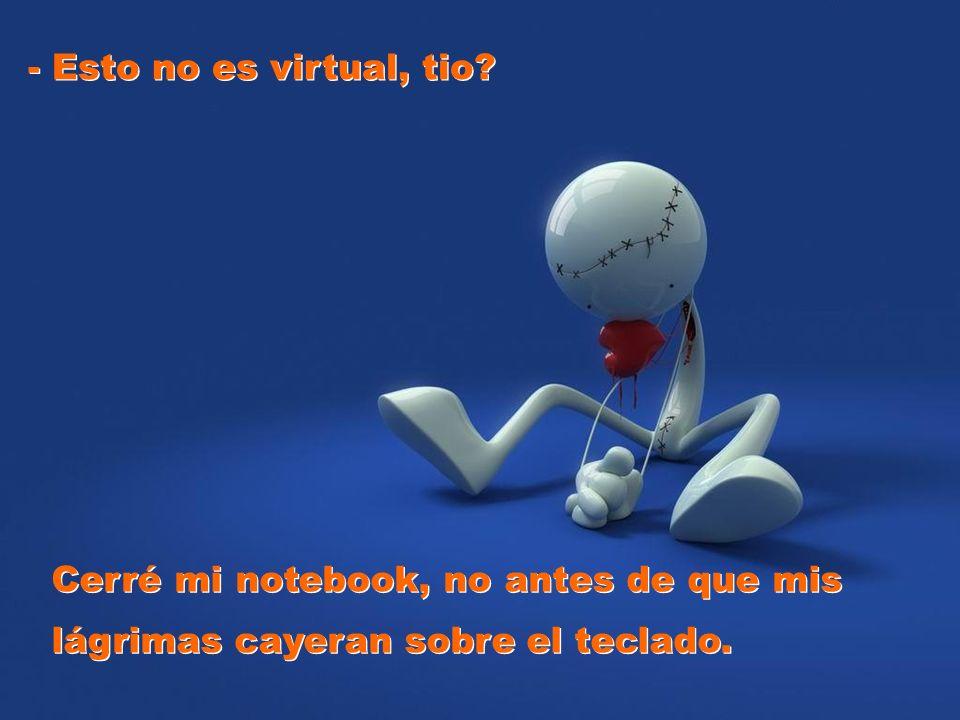 - Esto no es virtual, tio.