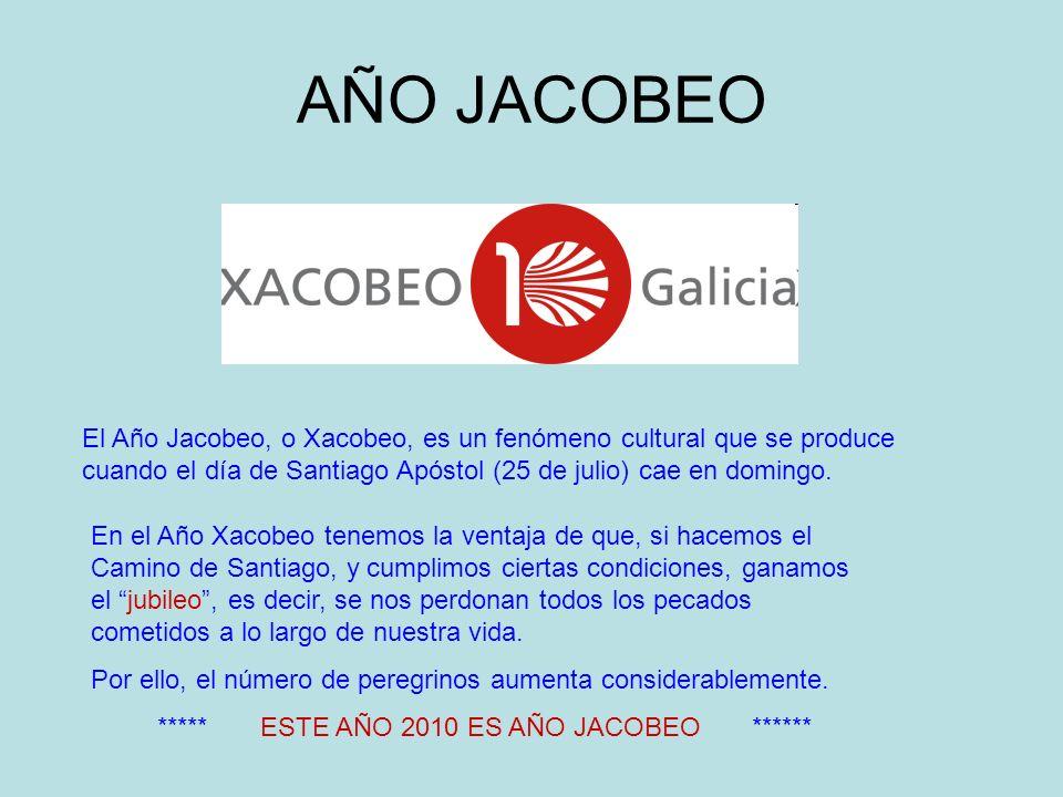 AÑO JACOBEO El Año Jacobeo, o Xacobeo, es un fenómeno cultural que se produce cuando el día de Santiago Apóstol (25 de julio) cae en domingo.