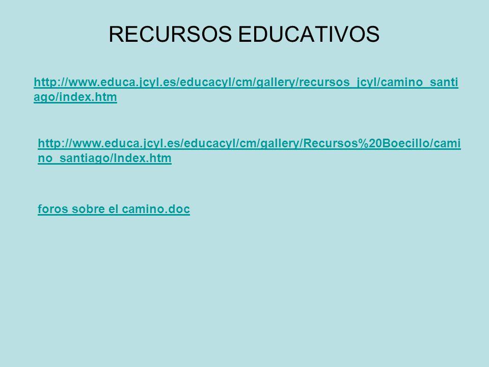 RECURSOS EDUCATIVOS http://www.educa.jcyl.es/educacyl/cm/gallery/recursos_jcyl/camino_santiago/index.htm.