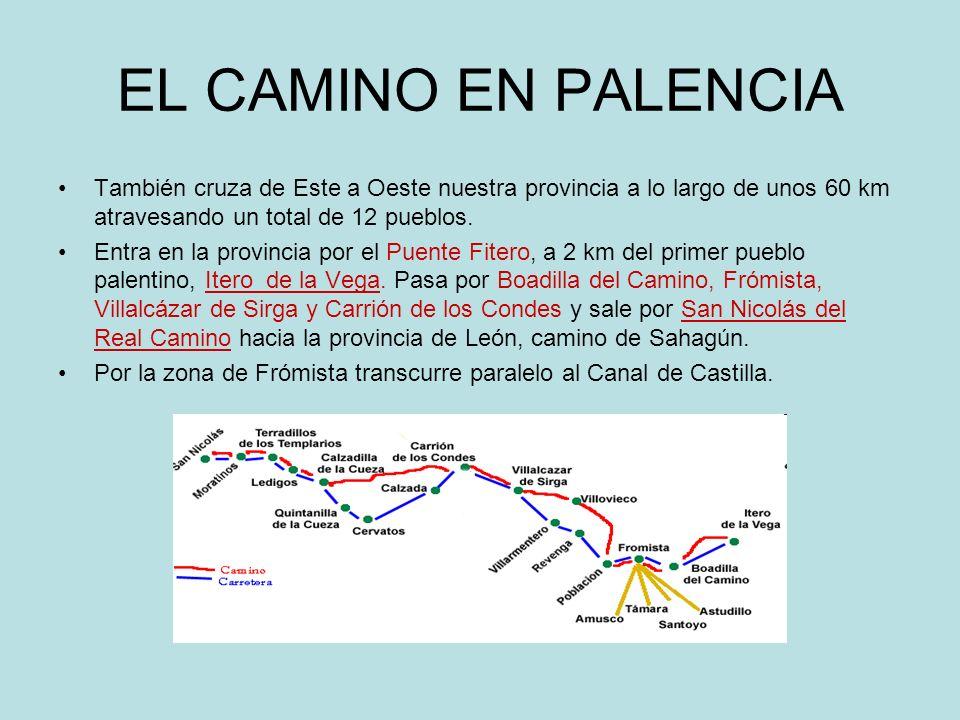 EL CAMINO EN PALENCIA También cruza de Este a Oeste nuestra provincia a lo largo de unos 60 km atravesando un total de 12 pueblos.