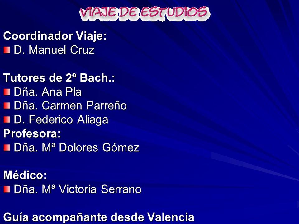 Coordinador Viaje: D. Manuel Cruz. Tutores de 2º Bach.: Dña. Ana Pla. Dña. Carmen Parreño. D. Federico Aliaga.