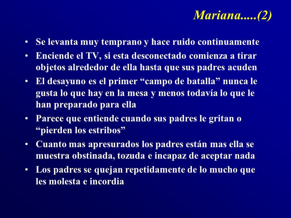 Mariana.....(2) Se levanta muy temprano y hace ruido continuamente