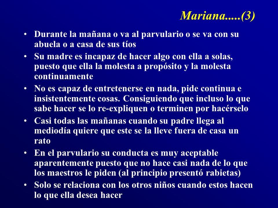 Mariana.....(3) Durante la mañana o va al parvulario o se va con su abuela o a casa de sus tíos.