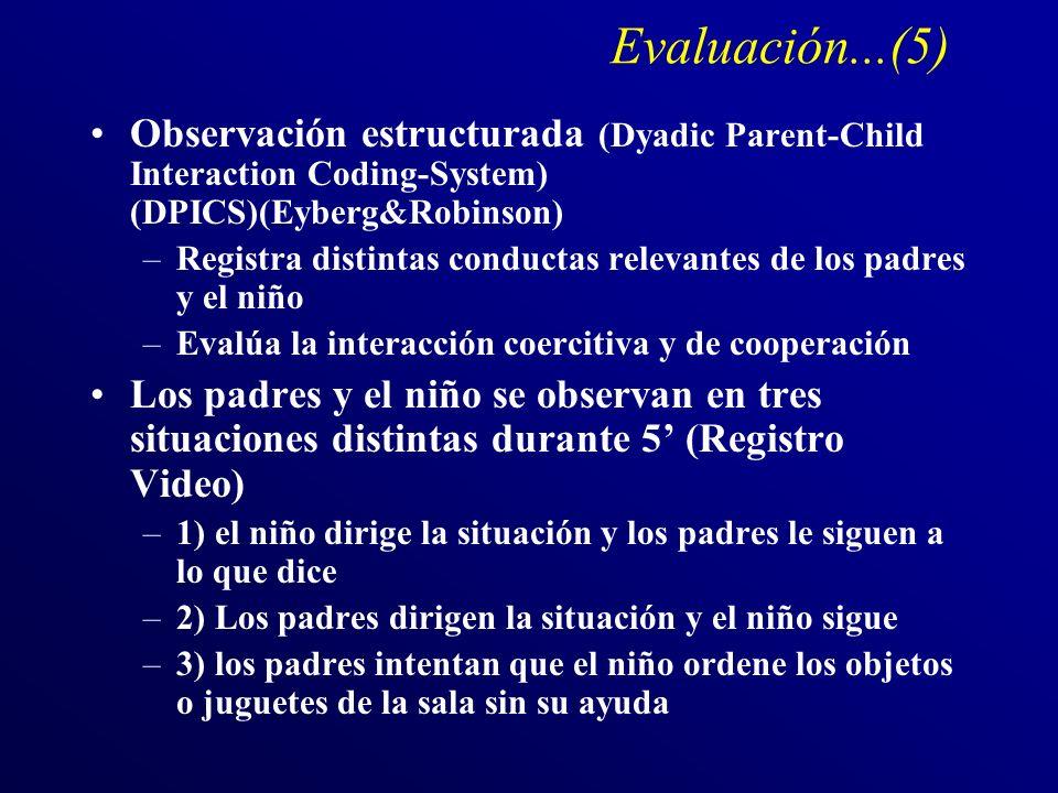 Evaluación...(5) Observación estructurada (Dyadic Parent-Child Interaction Coding-System) (DPICS)(Eyberg&Robinson)