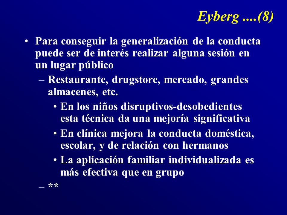 Eyberg ....(8) Para conseguir la generalización de la conducta puede ser de interés realizar alguna sesión en un lugar público.
