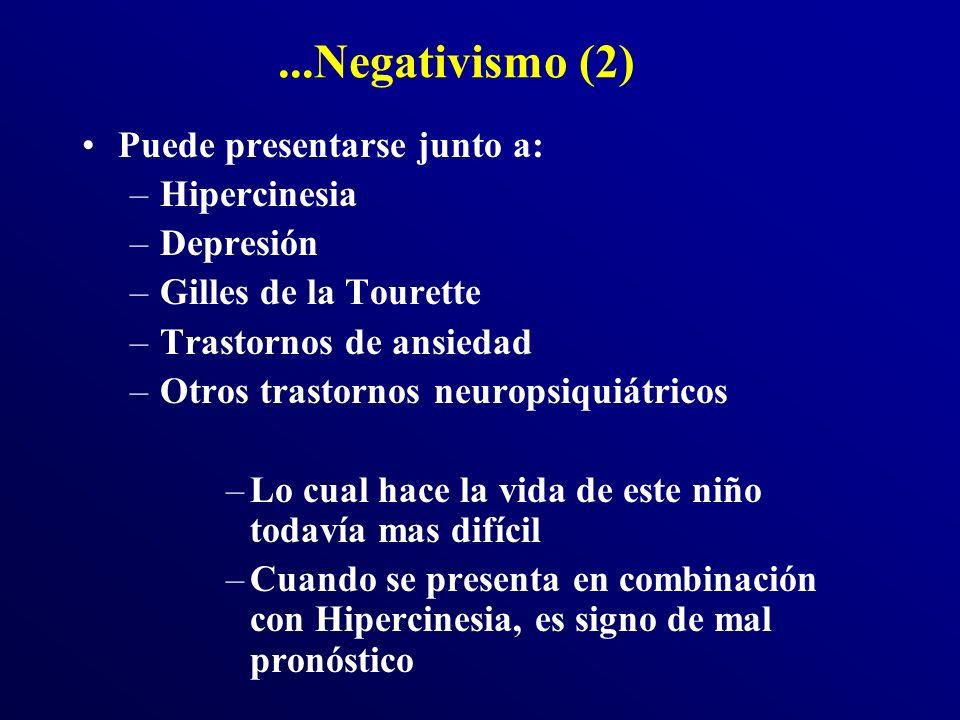 ...Negativismo (2) Puede presentarse junto a: Hipercinesia Depresión