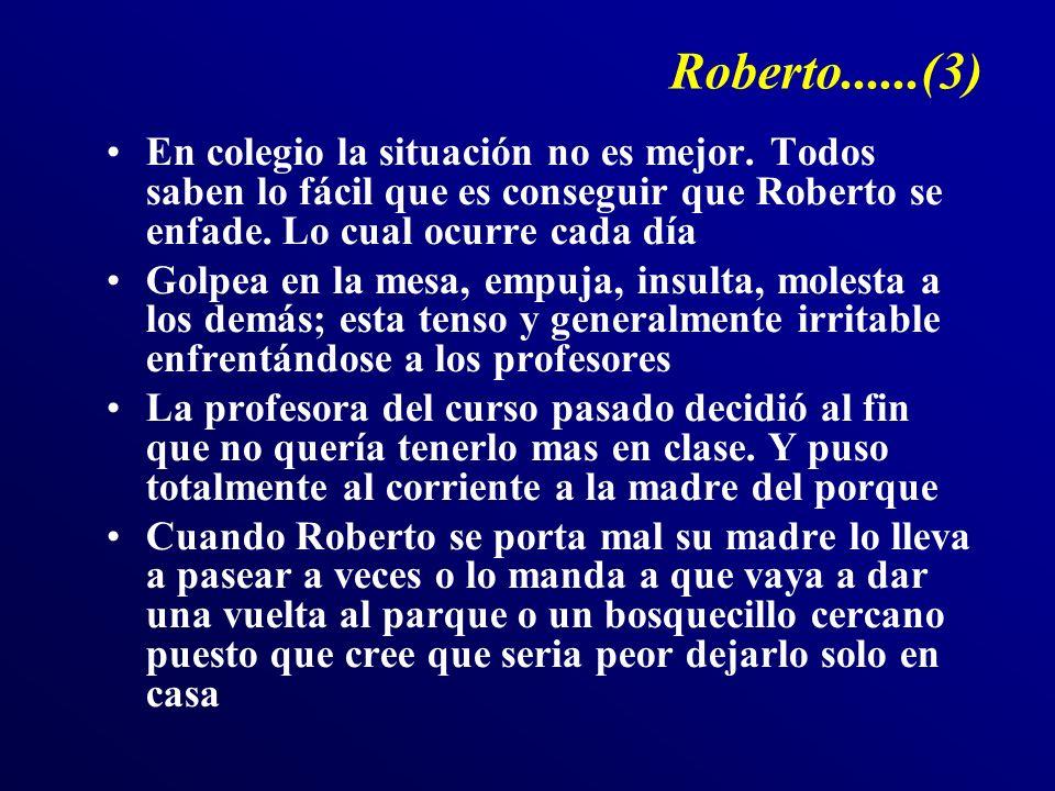Roberto......(3) En colegio la situación no es mejor. Todos saben lo fácil que es conseguir que Roberto se enfade. Lo cual ocurre cada día.