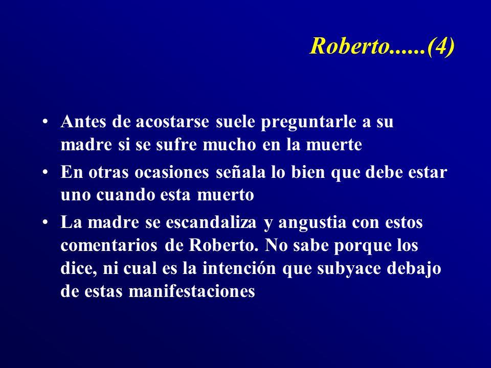 Roberto......(4) Antes de acostarse suele preguntarle a su madre si se sufre mucho en la muerte.