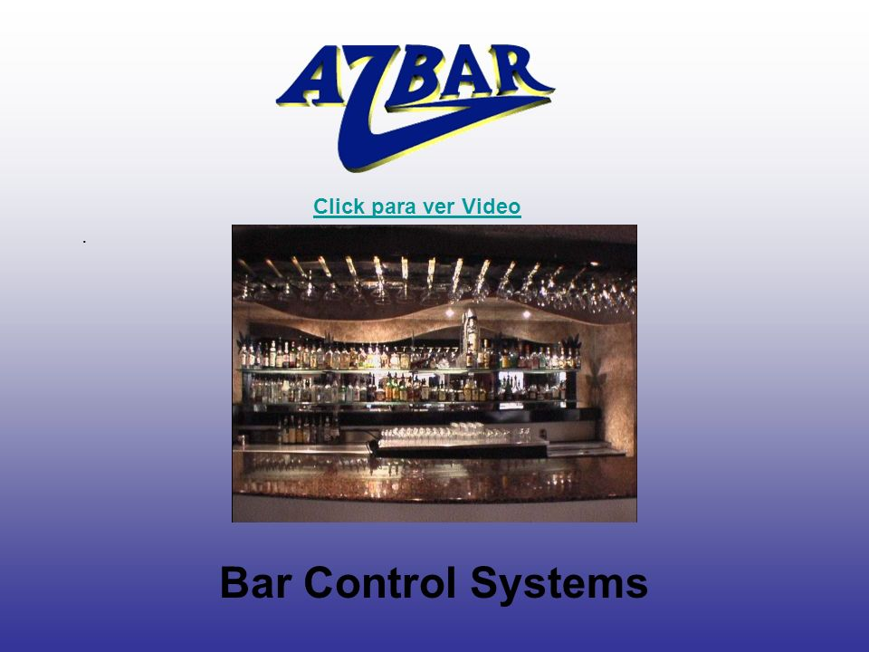 Click para ver Video . Bar Control Systems