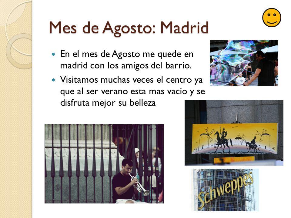 Mes de Agosto: Madrid En el mes de Agosto me quede en madrid con los amigos del barrio.