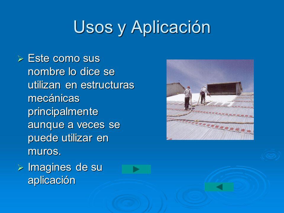 Usos y Aplicación Este como sus nombre lo dice se utilizan en estructuras mecánicas principalmente aunque a veces se puede utilizar en muros.