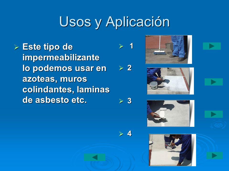 Usos y Aplicación Este tipo de impermeabilizante lo podemos usar en azoteas, muros colindantes, laminas de asbesto etc.
